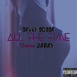 Savvy_Sossa_-_All_The_Time_Prod__By_Jaray_Music__Cover_Art_